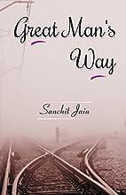 Great Man's Way by Sanchit Jain