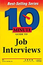10 minute Guide to Job Interviews by Dana…