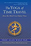 Fred Alan Wolf: The Yoga of Time Travel