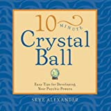 Skye Alexander: 10-Minute Crystal Ball