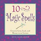 Skye Alexander: 10-Minute Magic Spells