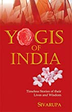 Yogis of India: Timeless Stories of Their…