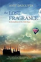 Lost Fragrance by Amit Dasgupta