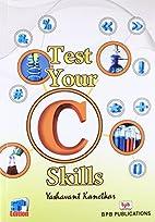 Test Your C Skills by Yashavant Kanetkar