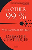 Debashis Chatterjee: The Other 99%/You Can Dare To Lead