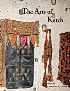 The Arts of Kutch by Christopher W. London