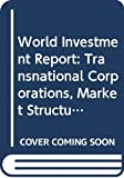 United Nations: Conference on Trade and Development: World Investment Report 1997: Transnational Corporations, Market Structure and Competition Policy