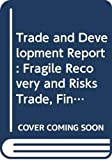 United Nations: Conference on Trade and Development: Trade and Development Report 1999: Fragile Recovery and Risks Trade, Finance and Growth