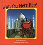 Wish You Were Here by Anushka Ravishankar