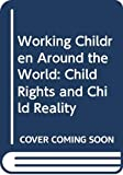Working Children around the World Child Rights and Child Reality