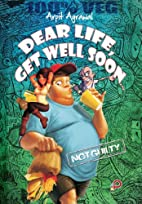 Dear Life, Get Well Soon by Arpit Aggarwal