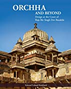 Orchha and Beyond: Design at the Court of…