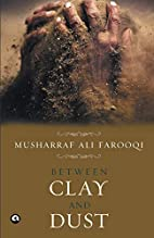 Between Clay And Dust by Musharraf Ali…