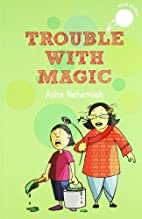 Trouble with Magic by Asha Nehemiah