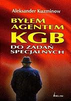 Bylem agentem KGB do zadan specjalnych by…