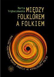 Miedzy folklorem a folkiem by Trbaczewska…