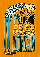 Jego wysokość Longin by Marcin Prokop