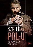 Szpiedzy PRL-u by Patryk Pleskot