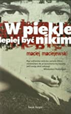 W piekle lepiej byc nikim (polish) by Maciej…