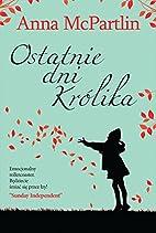 Ostatnie dni Krolika by McPartlin Anna