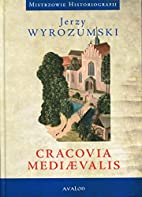 Cracovia mediaevalis by Jerzy Wyrozumski