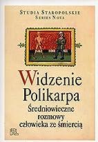 Widzenie Polikarpa : średniowieczne rozmowy…