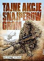 Tajne akcje snajperow GROM by Tomasz Marzec