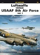 Luftwaffe versus USAAF 8th Air Force vol. 1…