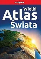 Wielki atlas świata by Jolanta…