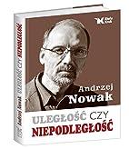 Uleglosc czy niepodleglosc by Andrzej Nowak
