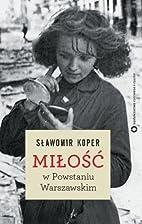 Milosc w Powstaniu Warszawskim by Slawomir…