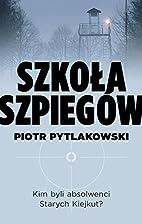 Szkola szpiegow by Piotr Pytlakowski