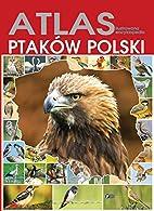 Atlas ptakow Polski by Praca Zbiorowa