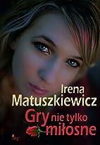 Gry nie tylko miłosne by Irena…