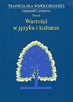 Wartości w języku i kulturze by Jan Antoni…