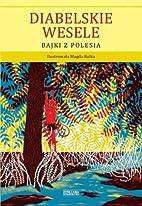 Diabelskie wesele : bajki z Polesia by…