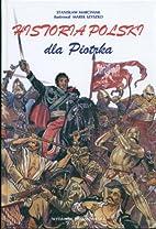 Historia Polski dla Piotrka by Slanislaw…
