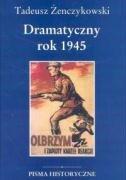Dramatyczny rok 1945 by Tadeusz Z…