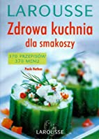 Zdrowa kuchnia dla smakoszy Larousse by…