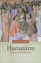 Humanizm : dobra niewidzialne by Juan Luis…