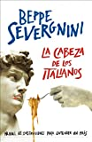 Severgnini, Beppe: La cabeza de los italianos / The Italian's Head: Manual de intrucciones para entender un pais / Instruction's Manual to Understand a Country (Spanish Edition)