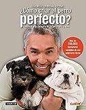 Cesar Millan: Como criar al perro perfecto