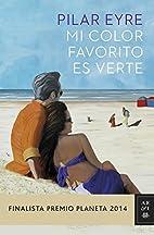 Mi color favorito es verte by Pilar Eyre