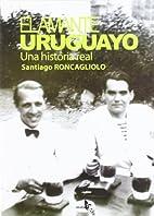 El amante uruguayo : una historia real by…