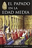 BARRACLOUGH, GEOFFREY: EL PAPADO EN LA EDAD MEDIA