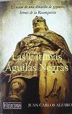 Las ultimas aguilas negras by Juan Carlos…