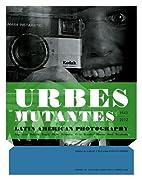 Urbes Mutantes: Latin American Photography…