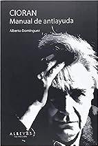 Cioran : manual de antiayuda by Alberto…
