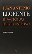 Juan Antonio Llorente : el factótum del Rey…
