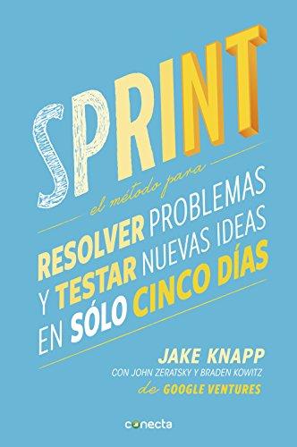 sprint-el-metodo-para-resolver-problemas-y-testar-nuevas-ideas-en-solo-cinco-d-ias-sprint-how-to-solve-big-problems-and-test-new-spanish-edition
